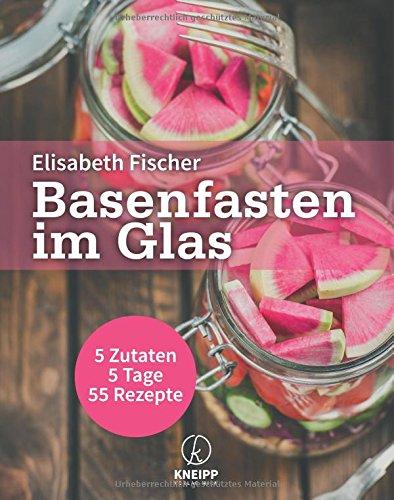Basenfasten im Glas: 5 Zutaten / 5...