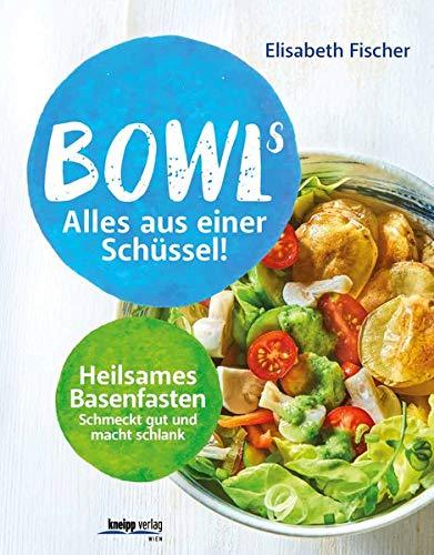 Bowls - Alles aus einer Schüssel:...