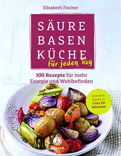Säure-Basen-Küche für jeden Tag:...