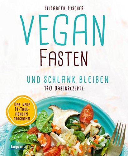 Vegan fasten & schlank bleiben: 140...