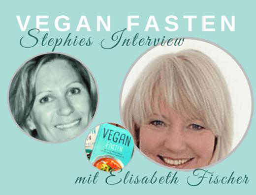 VEGAN FASTEN Interview mit Elisabeth Fischer
