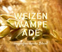 Weizenwampe adé - weizenfreie Ernährung