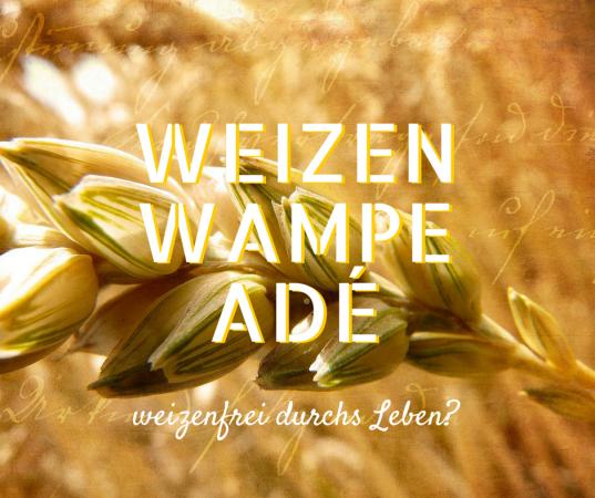 Weizenwampe adé - weizenfrei durchs Leben