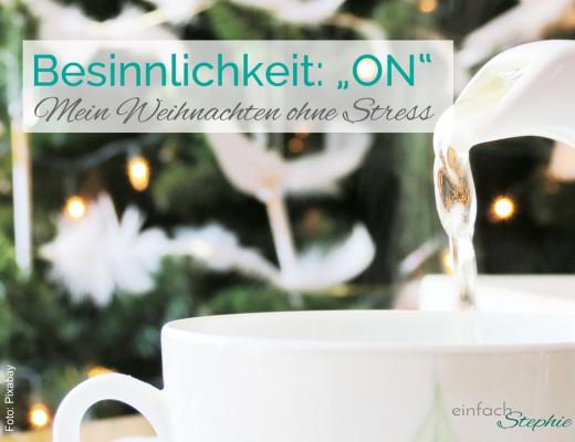 Besinnlichkeit ON: Mein Weihnachten ohne Stress