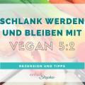 Vegan 5:2 Rezension und Tipps zum schlank werden und bleiben