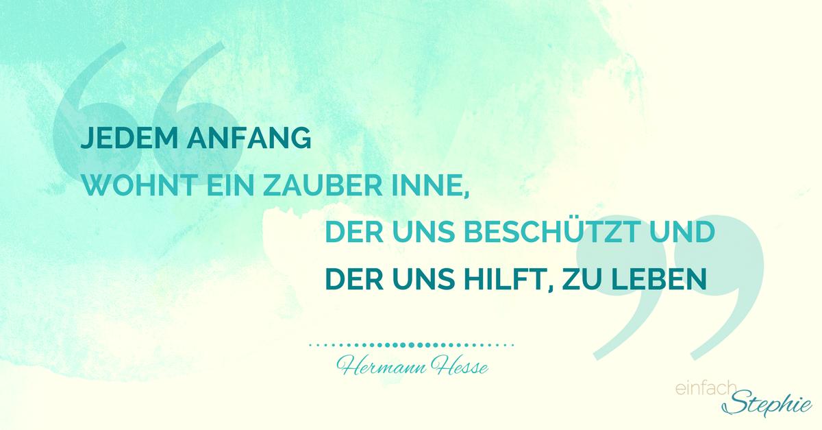 Zitat: Jedem Anfang wohnt ein Zauber inne... Hermann Hesse