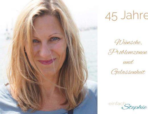 45 Jahre: Wünsche, Problemzonen und Gelassenheit