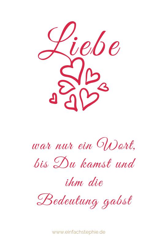 Liebe... war nur ein Wort, bis Du kamst und ihm die Bedeutung gabst. Valentinskarte, Valentinstag Sprüche zum kostenlosen Download bei www.einfachstephie.de
